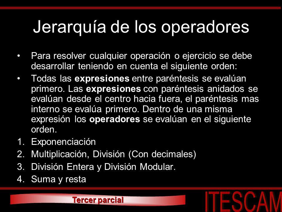 Tercer parcial Jerarquía de los operadores Para resolver cualquier operación o ejercicio se debe desarrollar teniendo en cuenta el siguiente orden: To