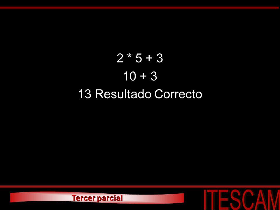 Tercer parcial 2 * 5 + 3 10 + 3 13 Resultado Correcto