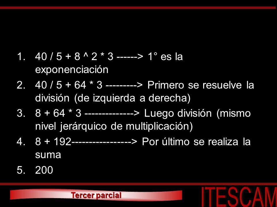 Tercer parcial 1.40 / 5 + 8 ^ 2 * 3 ------> 1° es la exponenciación 2.40 / 5 + 64 * 3 ---------> Primero se resuelve la división (de izquierda a derec