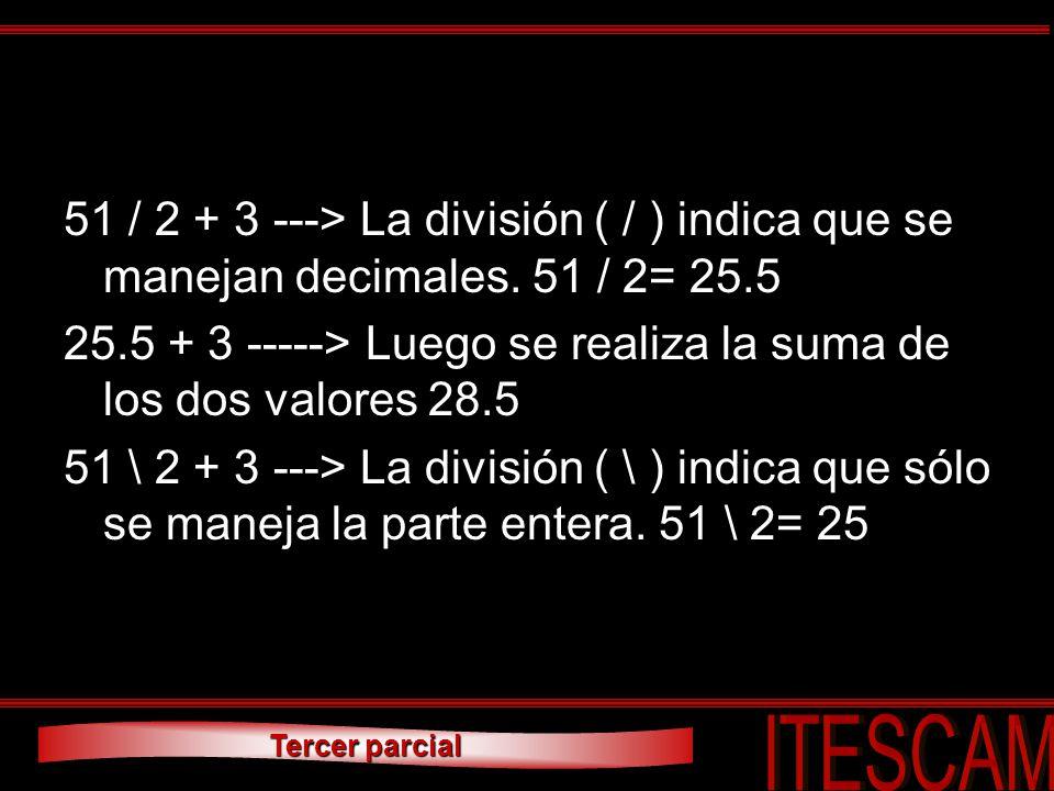 Tercer parcial 51 / 2 + 3 ---> La división ( / ) indica que se manejan decimales. 51 / 2= 25.5 25.5 + 3 -----> Luego se realiza la suma de los dos val