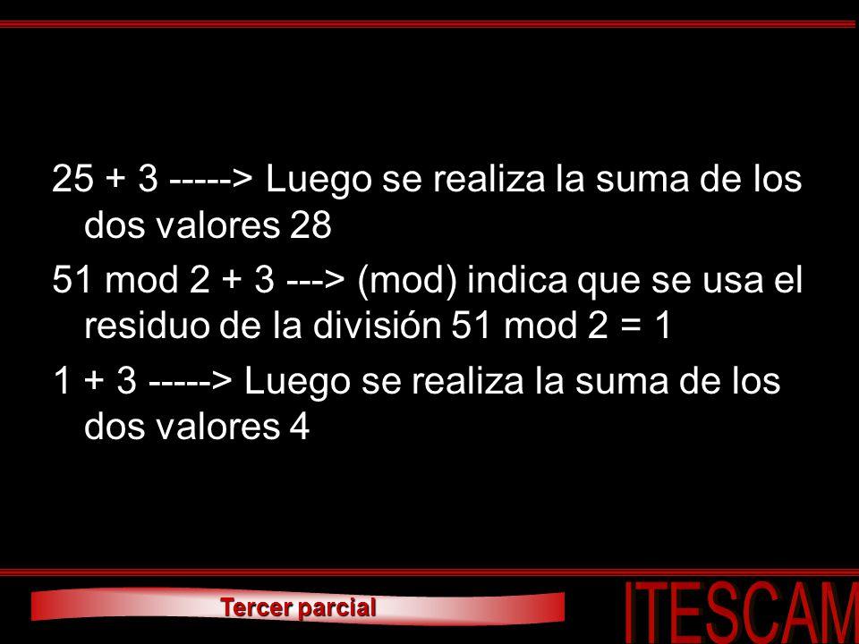 Tercer parcial 25 + 3 -----> Luego se realiza la suma de los dos valores 28 51 mod 2 + 3 ---> (mod) indica que se usa el residuo de la división 51 mod