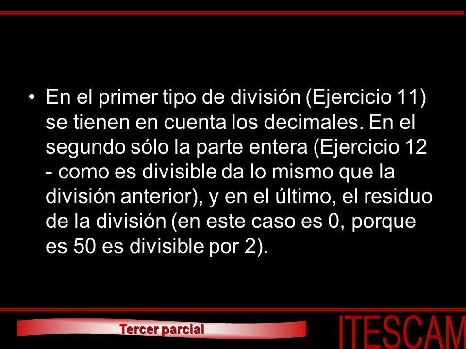 Tercer parcial En el primer tipo de división (Ejercicio 11) se tienen en cuenta los decimales. En el segundo sólo la parte entera (Ejercicio 12 - como