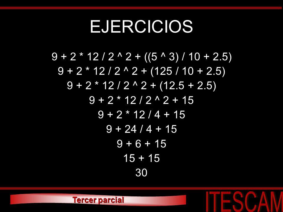 Tercer parcial EJERCICIOS 9 + 2 * 12 / 2 ^ 2 + ((5 ^ 3) / 10 + 2.5) 9 + 2 * 12 / 2 ^ 2 + (125 / 10 + 2.5) 9 + 2 * 12 / 2 ^ 2 + (12.5 + 2.5) 9 + 2 * 12