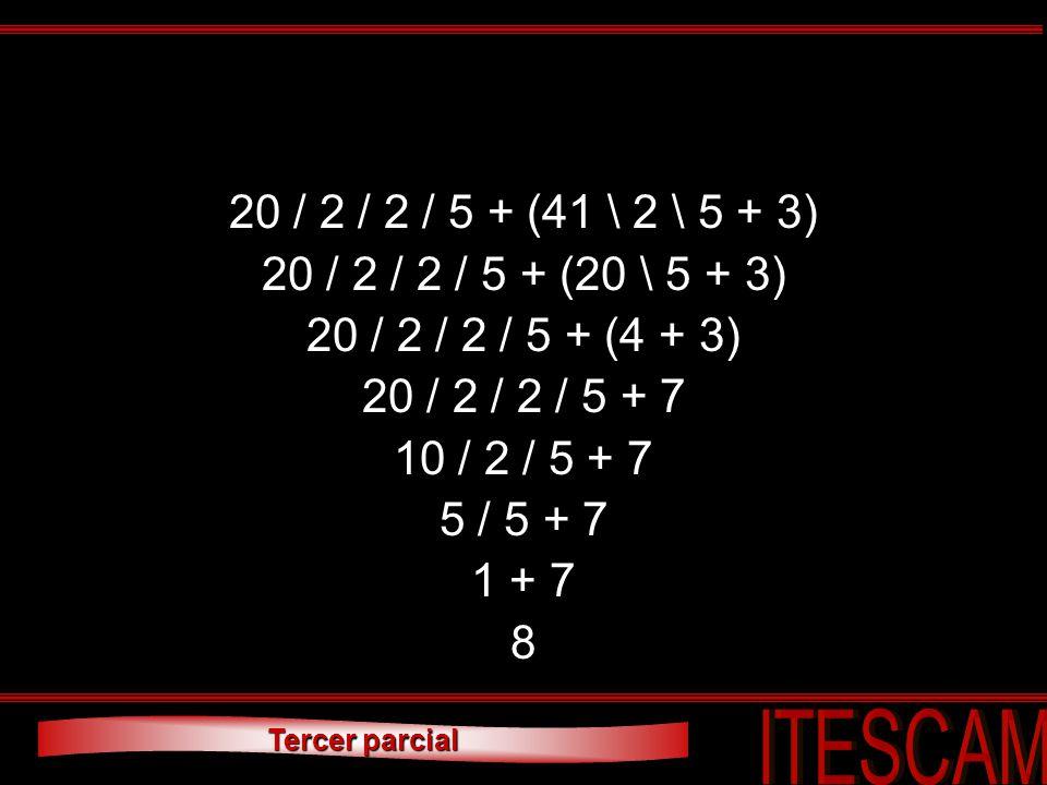 Tercer parcial 20 / 2 / 2 / 5 + (41 \ 2 \ 5 + 3) 20 / 2 / 2 / 5 + (20 \ 5 + 3) 20 / 2 / 2 / 5 + (4 + 3) 20 / 2 / 2 / 5 + 7 10 / 2 / 5 + 7 5 / 5 + 7 1