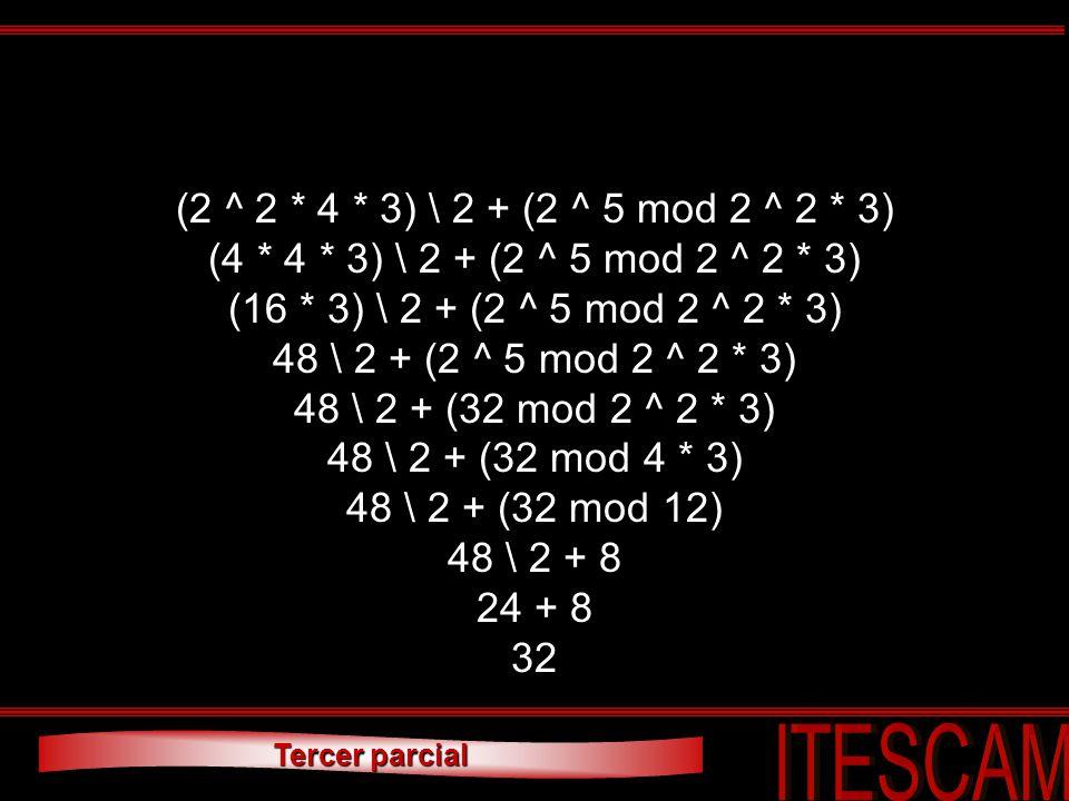 Tercer parcial (2 ^ 2 * 4 * 3) \ 2 + (2 ^ 5 mod 2 ^ 2 * 3) (4 * 4 * 3) \ 2 + (2 ^ 5 mod 2 ^ 2 * 3) (16 * 3) \ 2 + (2 ^ 5 mod 2 ^ 2 * 3) 48 \ 2 + (2 ^