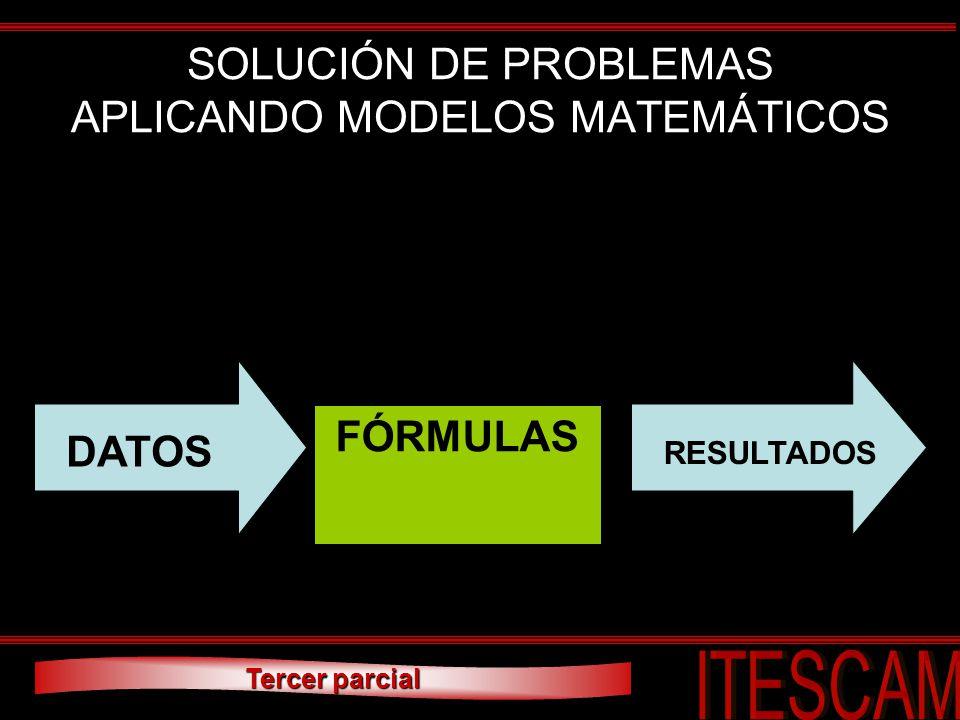 Tercer parcial SOLUCIÓN DE PROBLEMAS APLICANDO MODELOS MATEMÁTICOS FÓRMULAS DATOS RESULTADOS