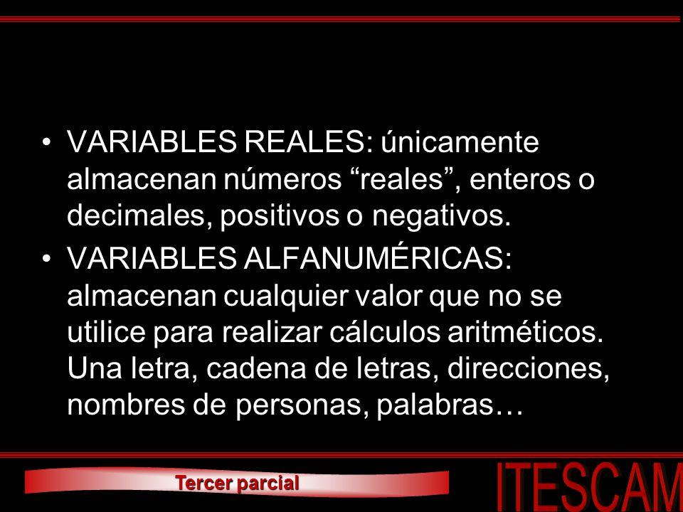 Tercer parcial VARIABLES REALES: únicamente almacenan números reales, enteros o decimales, positivos o negativos. VARIABLES ALFANUMÉRICAS: almacenan c