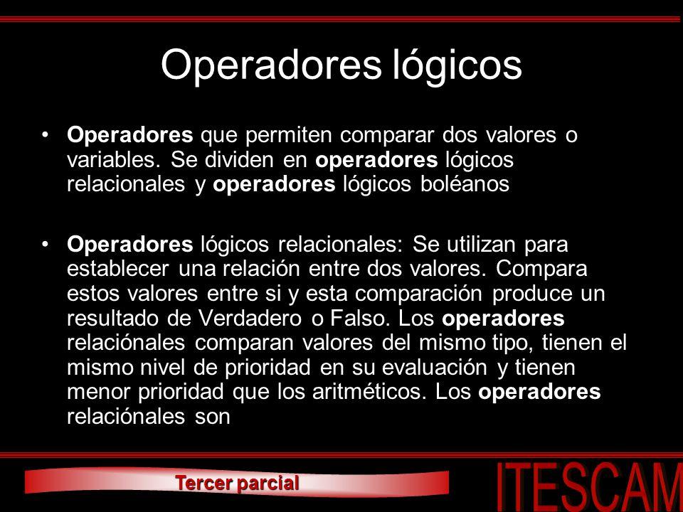 Tercer parcial Operadores lógicos Operadores que permiten comparar dos valores o variables. Se dividen en operadores lógicos relacionales y operadores