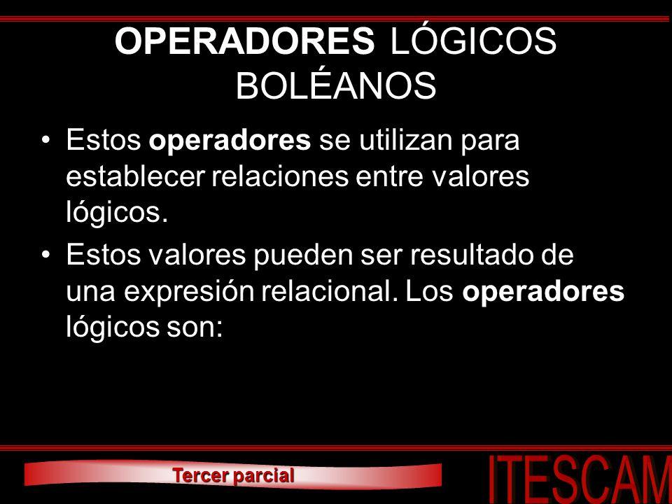 Tercer parcial OPERADORES LÓGICOS BOLÉANOS Estos operadores se utilizan para establecer relaciones entre valores lógicos. Estos valores pueden ser res