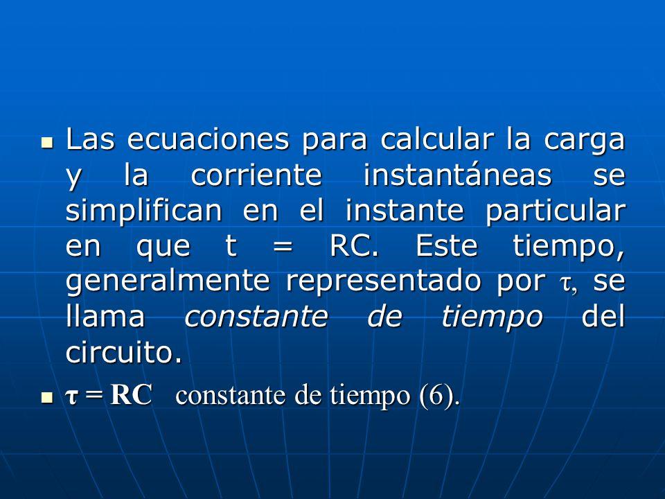 Las ecuaciones para calcular la carga y la corriente instantáneas se simplifican en el instante particular en que t = RC. Este tiempo, generalmente re