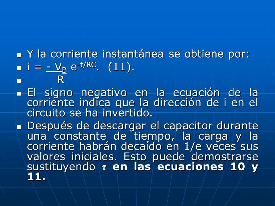 Y la corriente instantánea se obtiene por: Y la corriente instantánea se obtiene por: i = - V B e -t/RC. (11). i = - V B e -t/RC. (11). R R El signo n