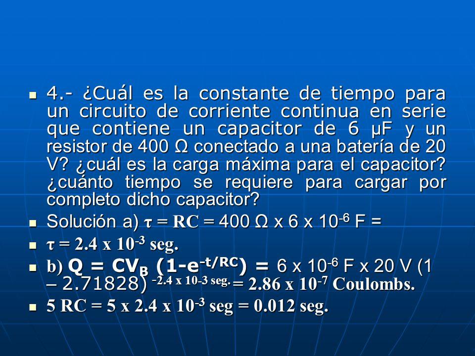 4.- ¿Cuál es la constante de tiempo para un circuito de corriente continua en serie que contiene un capacitor de 6 μF y un resistor de 400 Ω conectado a una batería de 20 V.