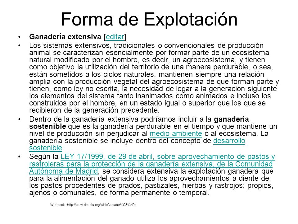 Forma de Explotación Ganadería extensiva [editar]editar Los sistemas extensivos, tradicionales o convencionales de producción animal se caracterizan e