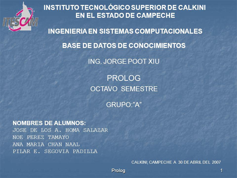 Prolog1 INSTITUTO TECNOLÓGICO SUPERIOR DE CALKINI EN EL ESTADO DE CAMPECHE INGENIERIA EN SISTEMAS COMPUTACIONALES BASE DE DATOS DE CONOCIMIENTOS ING.