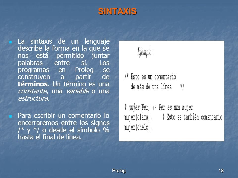 Prolog18 SINTAXIS La sintaxis de un lenguaje describe la forma en la que se nos está permitido juntar palabras entre sí.