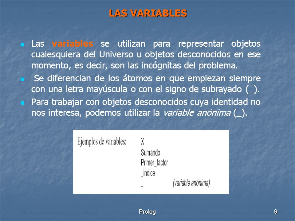 9 LAS VARIABLES Las variables se utilizan para representar objetos cualesquiera del Universo u objetos desconocidos en ese momento, es decir, son las incógnitas del problema.