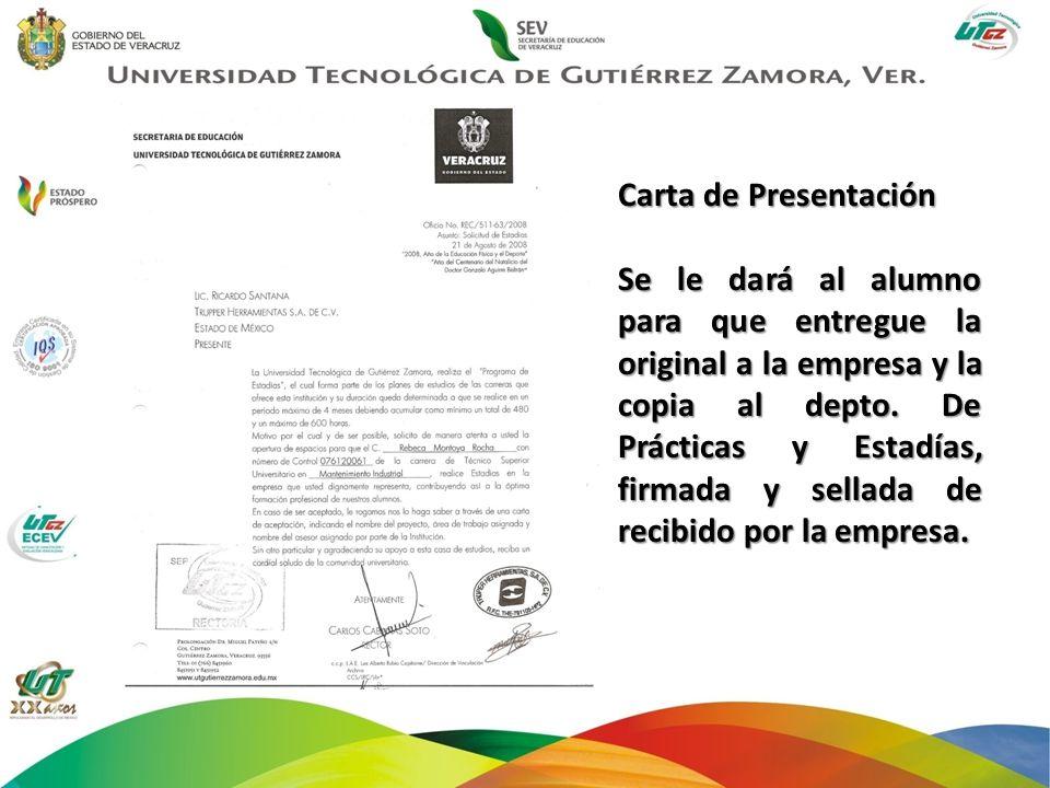 Carta de Presentación Se le dará al alumno para que entregue la original a la empresa y la copia al depto. De Prácticas y Estadías, firmada y sellada