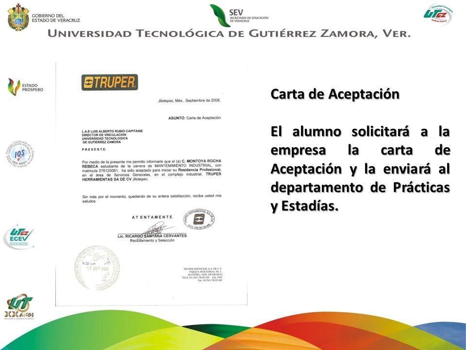 Carta de Aceptación El alumno solicitará a la empresa la carta de Aceptación y la enviará al departamento de Prácticas y Estadías.