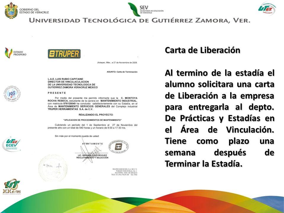 Carta de Liberación Al termino de la estadía el alumno solicitara una carta de Liberación a la empresa para entregarla al depto. De Prácticas y Estadí
