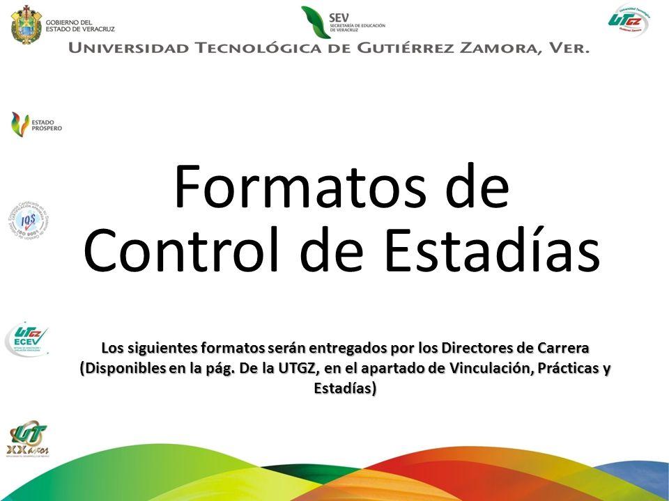 Formatos de Control de Estadías Los siguientes formatos serán entregados por los Directores de Carrera (Disponibles en la pág. De la UTGZ, en el apart