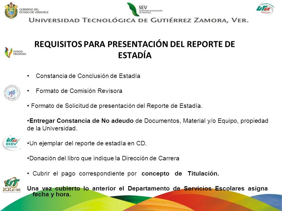 REQUISITOS PARA PRESENTACIÓN DEL REPORTE DE ESTADÍA Constancia de Conclusión de Estadía Formato de Comisión Revisora Formato de Solicitud de presentac