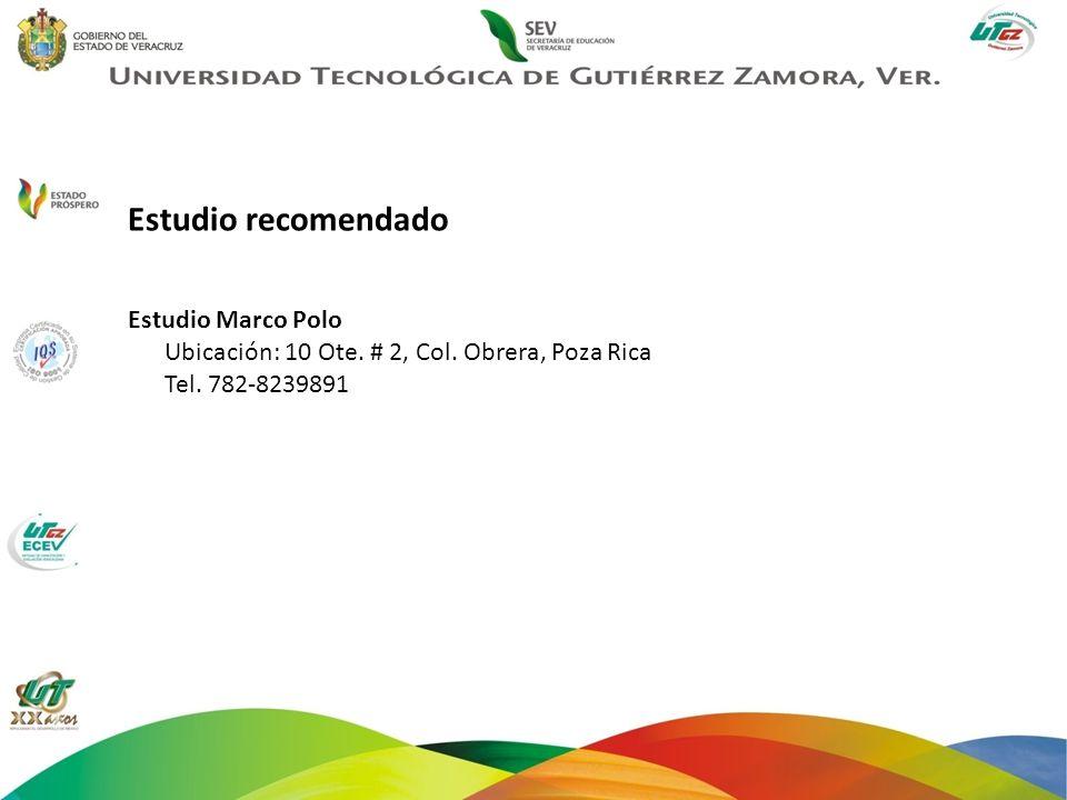 Estudio recomendado Estudio Marco Polo Ubicación: 10 Ote. # 2, Col. Obrera, Poza Rica Tel. 782-8239891