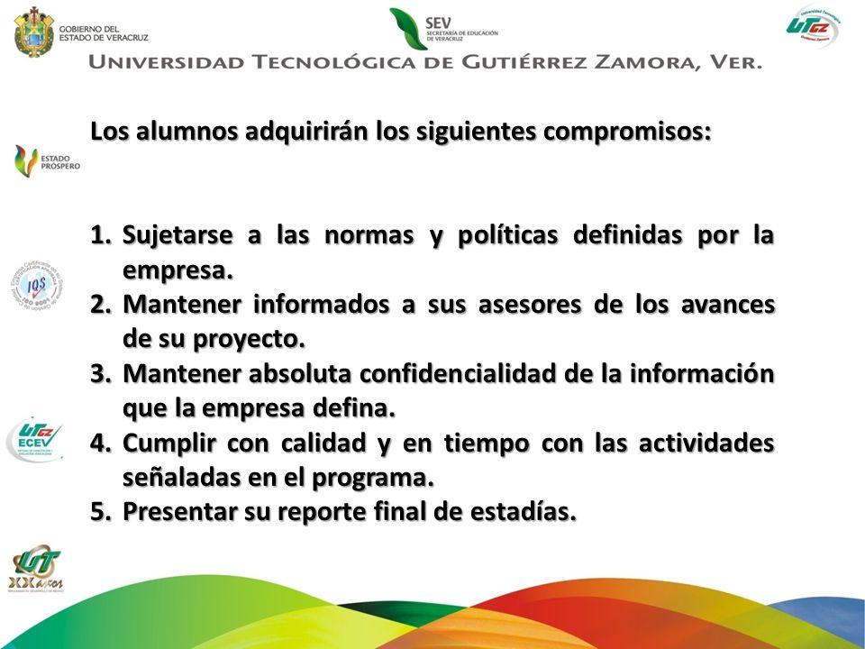 Los alumnos adquirirán los siguientes compromisos: 1.Sujetarse a las normas y políticas definidas por la empresa. 2.Mantener informados a sus asesores