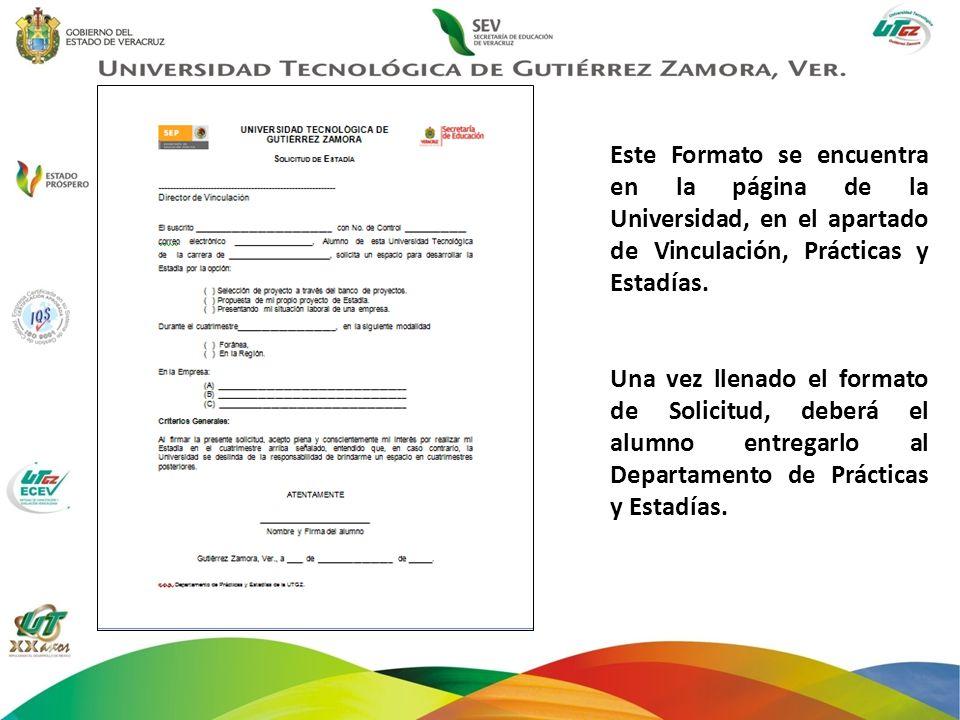 Este Formato se encuentra en la página de la Universidad, en el apartado de Vinculación, Prácticas y Estadías. Una vez llenado el formato de Solicitud