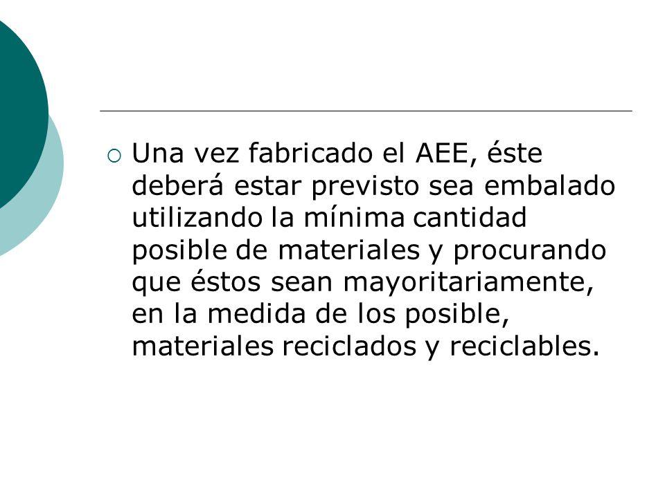 Una vez fabricado el AEE, éste deberá estar previsto sea embalado utilizando la mínima cantidad posible de materiales y procurando que éstos sean mayo