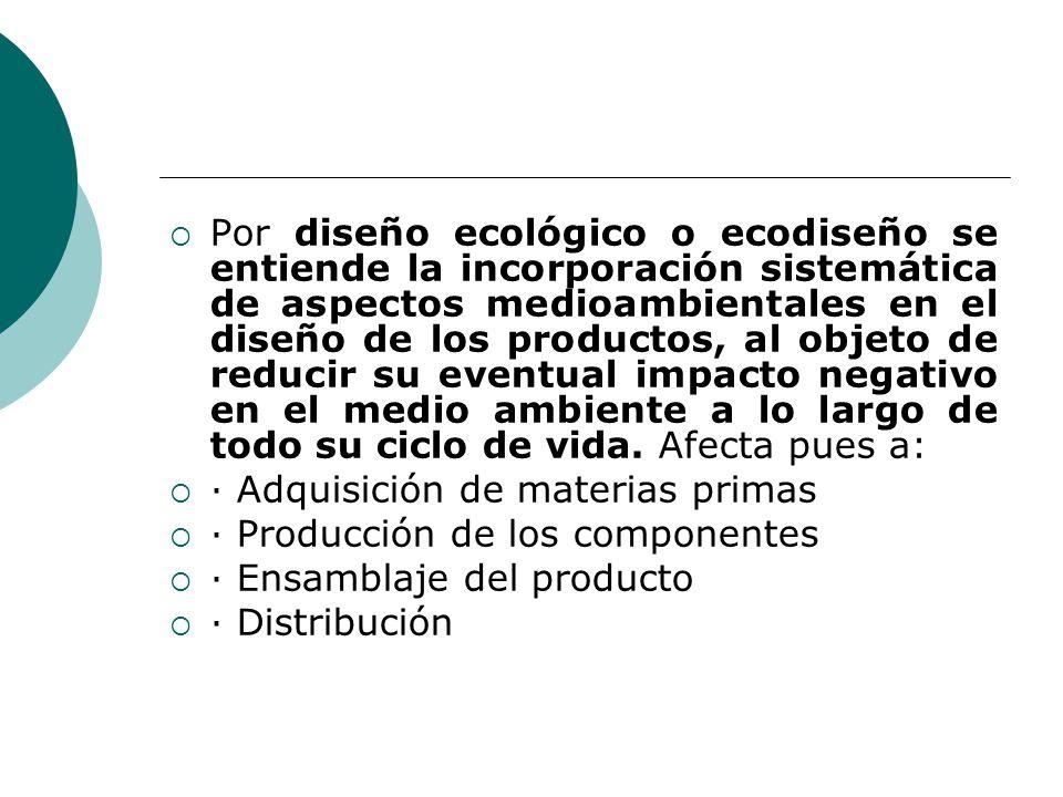 Por diseño ecológico o ecodiseño se entiende la incorporación sistemática de aspectos medioambientales en el diseño de los productos, al objeto de red