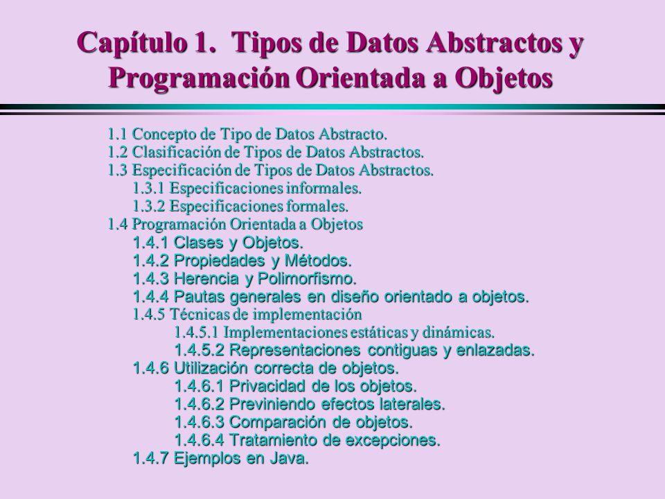 1.4.7 Ejemplos en Java public class Racional implements Cloneable { private int num, den; private int num, den; public Racional(int n, int d) { public Racional(int n, int d) { if (d==0) throw new DenominadorCeroException( El if (d==0) throw new DenominadorCeroException( El denominador no puede ser cero ); denominador no puede ser cero ); num = n; num = n; den = d; den = d; } static private int mcd(int m, int n) { static private int mcd(int m, int n) { int t; int t; while(m>0) { while(m>0) { t=m; t=m; m=n%m; m=n%m; n=t; n=t; } return n; return n; }