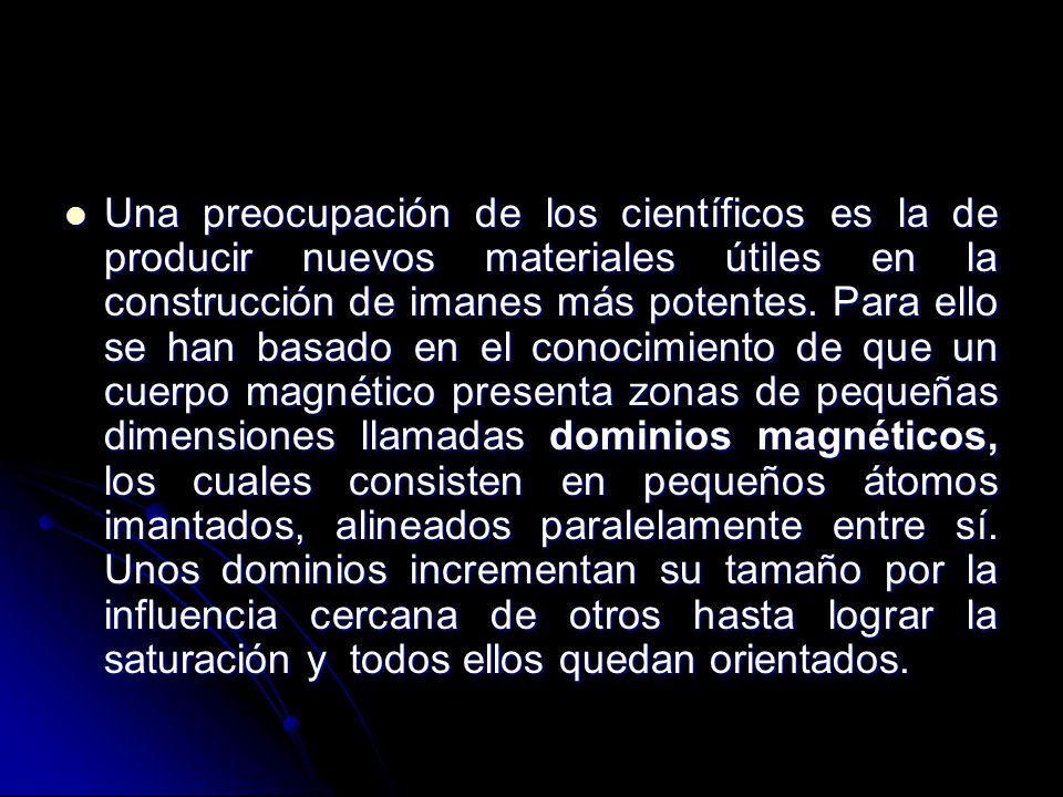 Una preocupación de los científicos es la de producir nuevos materiales útiles en la construcción de imanes más potentes.