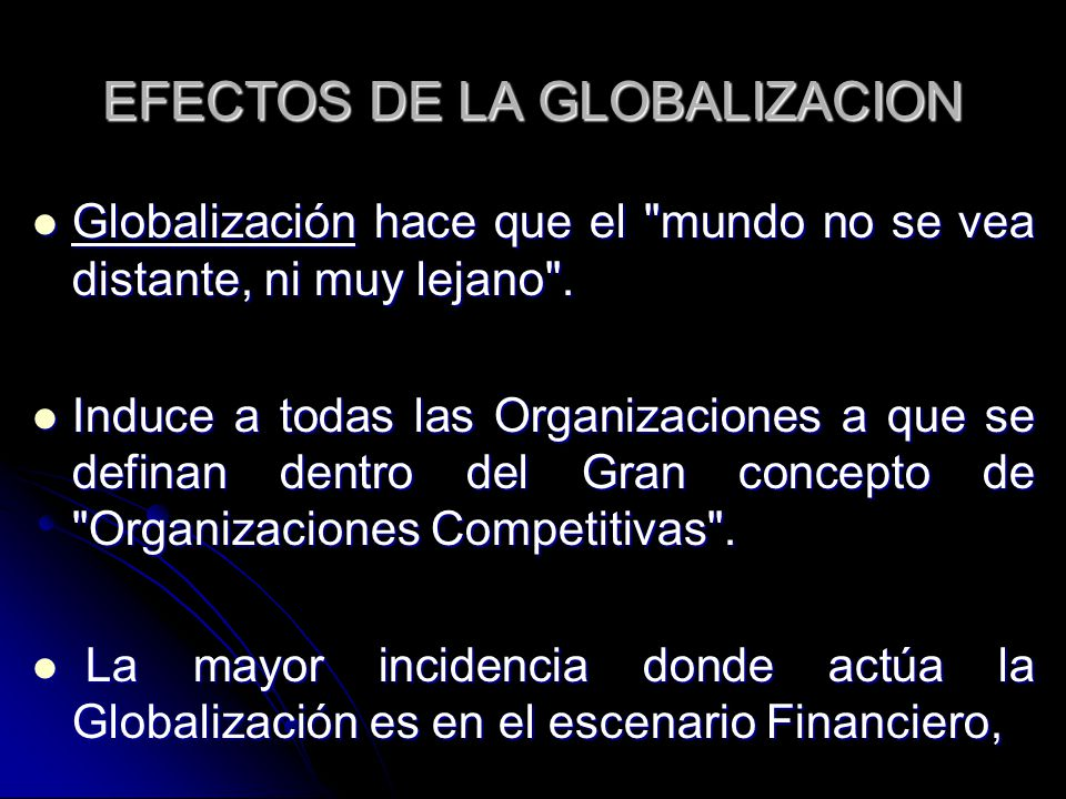 EFECTOS DE LA GLOBALIZACION Globalización hace que el