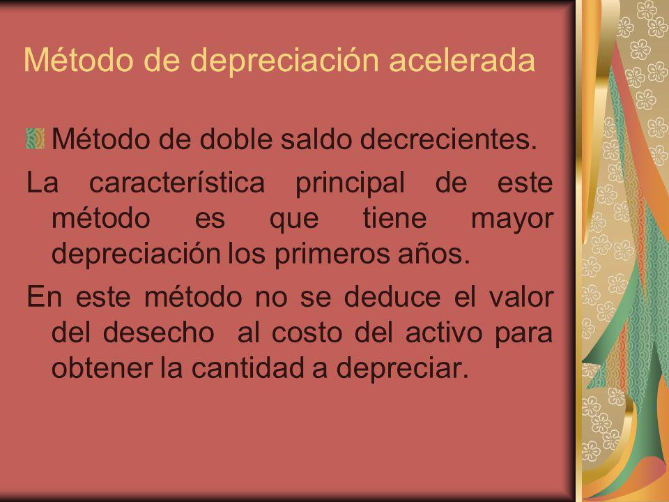 Método de depreciación acelerada Método de doble saldo decrecientes. La característica principal de este método es que tiene mayor depreciación los pr