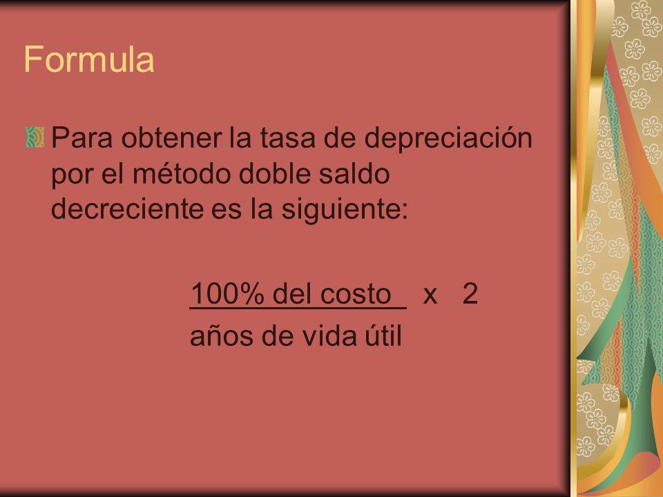 Formula Para obtener la tasa de depreciación por el método doble saldo decreciente es la siguiente: 100% del costo x 2 años de vida útil