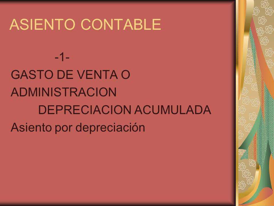 ASIENTO CONTABLE -1- GASTO DE VENTA O ADMINISTRACION DEPRECIACION ACUMULADA Asiento por depreciación