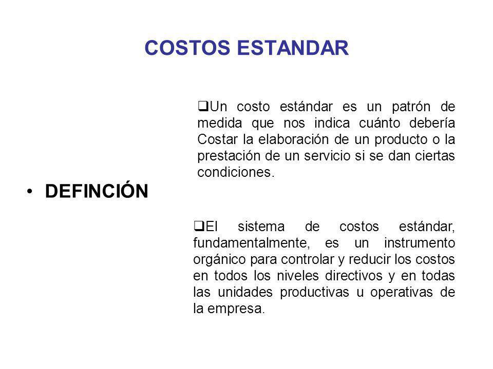 COSTOS ESTANDAR DEFINCIÓN El sistema de costos estándar, fundamentalmente, es un instrumento orgánico para controlar y reducir los costos en todos los niveles directivos y en todas las unidades productivas u operativas de la empresa.