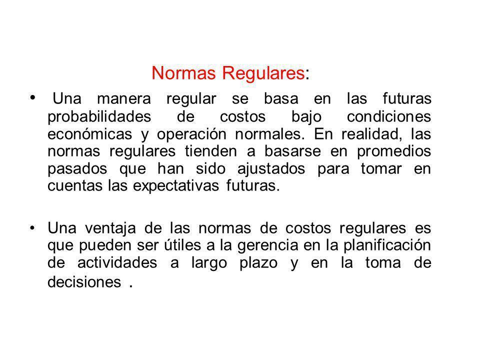 Normas Regulares: Una manera regular se basa en las futuras probabilidades de costos bajo condiciones económicas y operación normales.