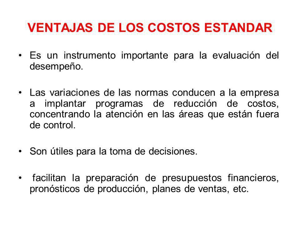 VENTAJAS DE LOS COSTOS ESTANDAR Es un instrumento importante para la evaluación del desempeño.