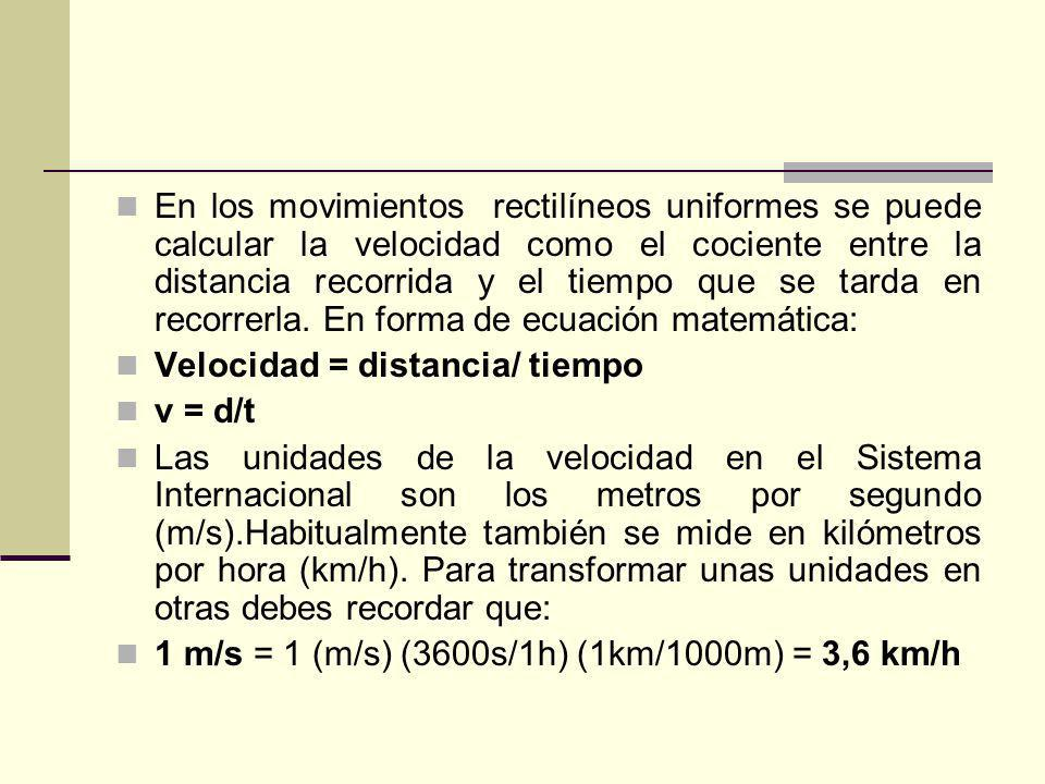 En los movimientos rectilíneos uniformes se puede calcular la velocidad como el cociente entre la distancia recorrida y el tiempo que se tarda en reco