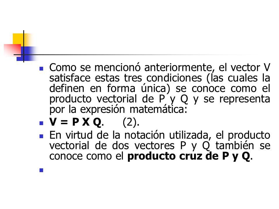 Como se mencionó anteriormente, el vector V satisface estas tres condiciones (las cuales la definen en forma única) se conoce como el producto vectori