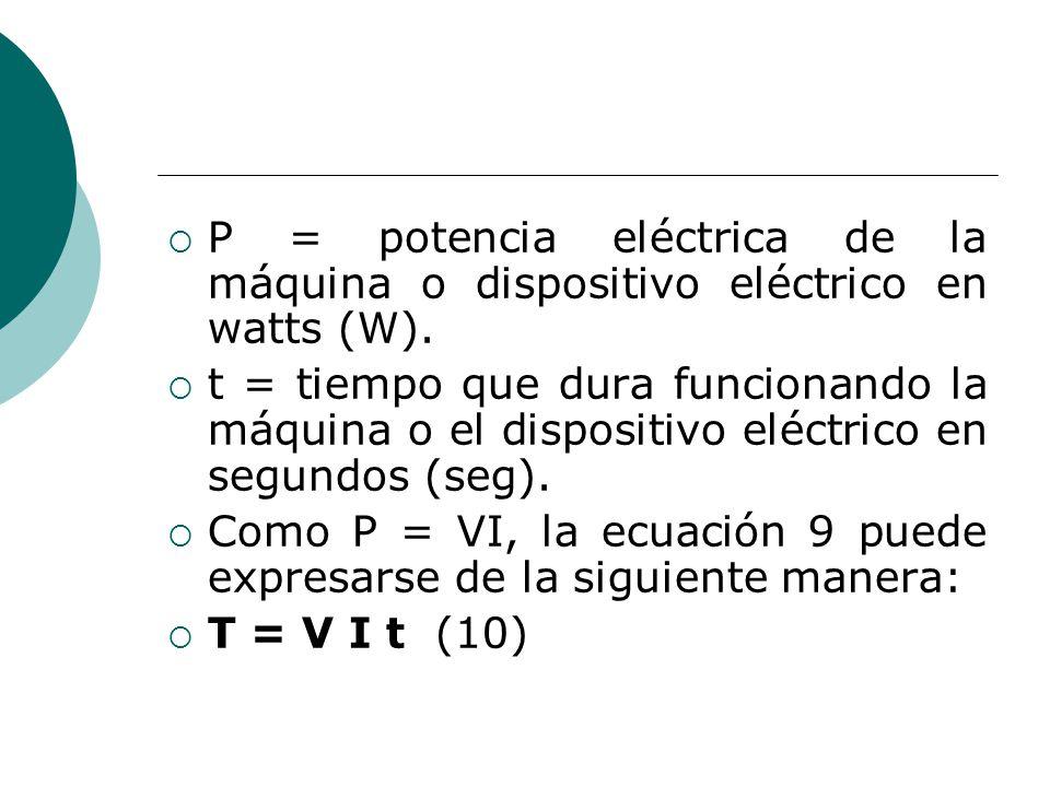 P = potencia eléctrica de la máquina o dispositivo eléctrico en watts (W). t = tiempo que dura funcionando la máquina o el dispositivo eléctrico en se