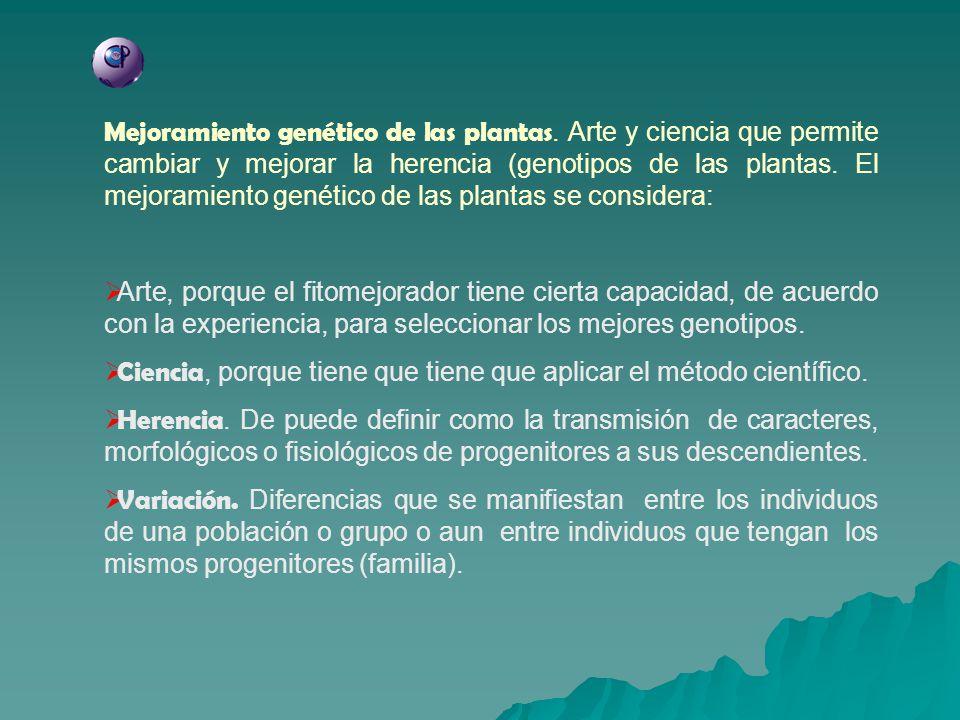 Mejoramiento genético de las plantas. Arte y ciencia que permite cambiar y mejorar la herencia (genotipos de las plantas. El mejoramiento genético de