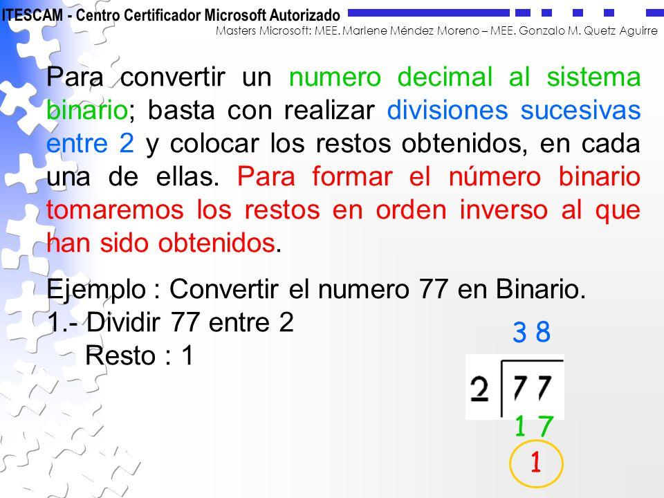 Masters Microsoft: MEE. Marlene Méndez Moreno – MEE. Gonzalo M. Quetz Aguirre Para convertir un numero decimal al sistema binario; basta con realizar