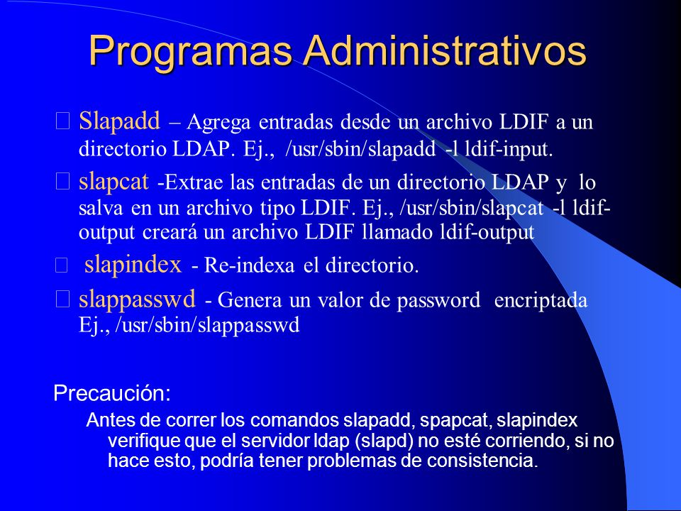 Programas Administrativos Slapadd – Agrega entradas desde un archivo LDIF a un directorio LDAP.