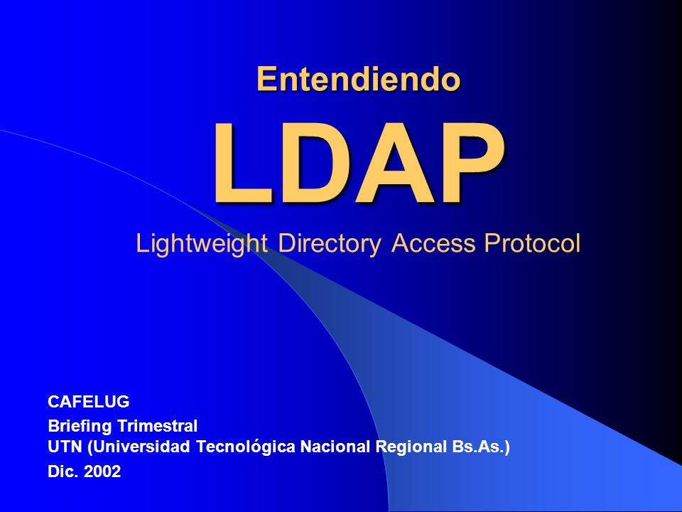 OpenLDAP OpenLDAP 2.x es un LDAP v3 directory server desarrollado bajo licencia GPL por the OpenLDAP foundation.
