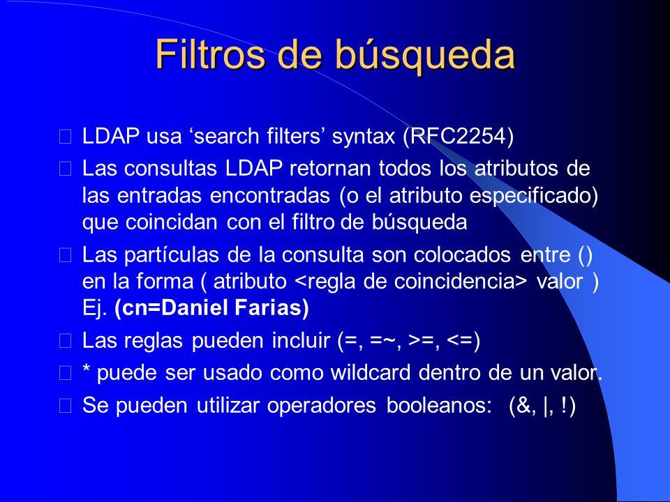 Filtros de búsqueda LDAP usa search filters syntax (RFC2254) Las consultas LDAP retornan todos los atributos de las entradas encontradas (o el atributo especificado) que coincidan con el filtro de búsqueda Las partículas de la consulta son colocados entre () en la forma ( atributo valor ) Ej.