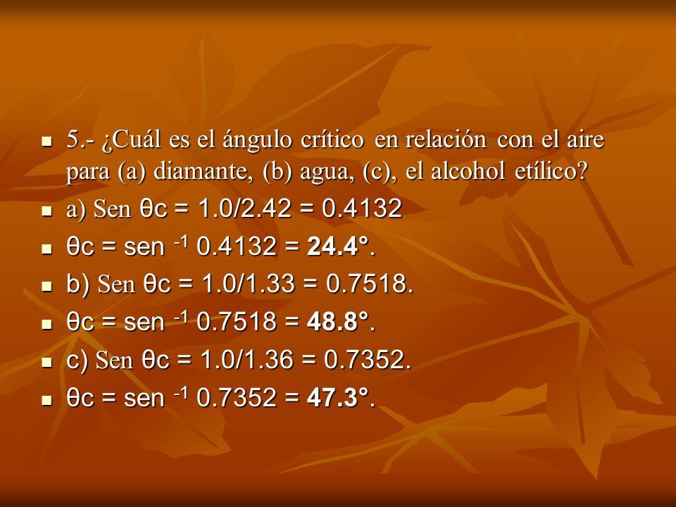 5.- ¿Cuál es el ángulo crítico en relación con el aire para (a) diamante, (b) agua, (c), el alcohol etílico? 5.- ¿Cuál es el ángulo crítico en relació