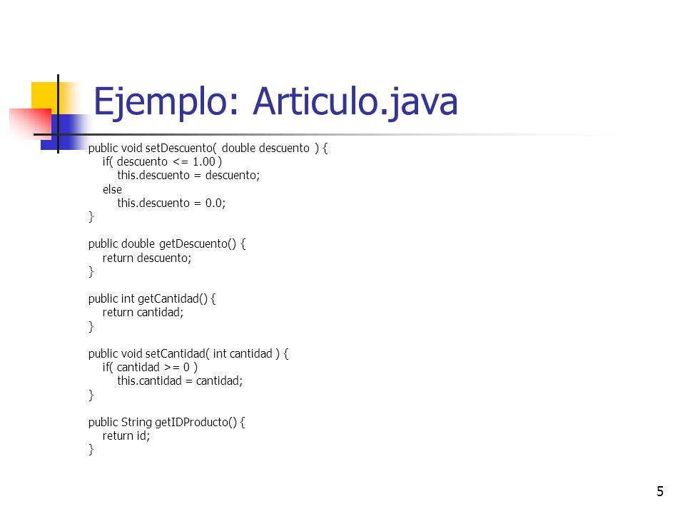 5 Ejemplo: Articulo.java public void setDescuento( double descuento ) { if( descuento <= 1.00 ) this.descuento = descuento; else this.descuento = 0.0;