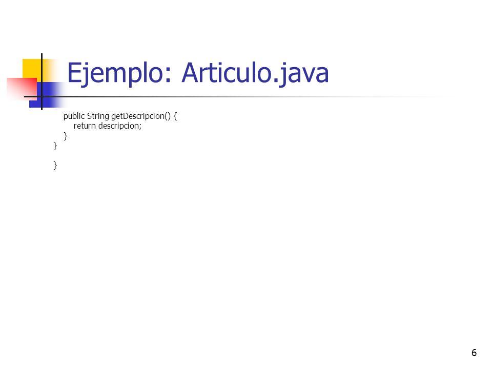 6 Ejemplo: Articulo.java public String getDescripcion() { return descripcion; }